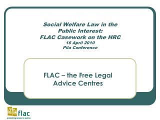 Social Welfare Law in the  Public Interest:  FLAC Casework on the HRC 16 April 2010 Pila Conference