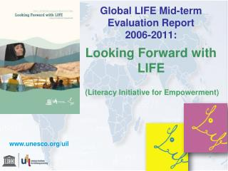 Global LIFE Mid-term Evaluation Report  2006-2011:   Looking Forward with LIFE    Literacy Initiative for Empowerment