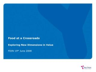 Food at a Crossroads  Exploring New Dimensions in Value  FDIN 19th June 2008