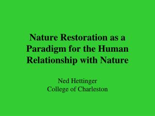 Nature Restoration as a Paradigm for the Human Relationship with Nature