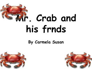 Mr. Crab and his frnds