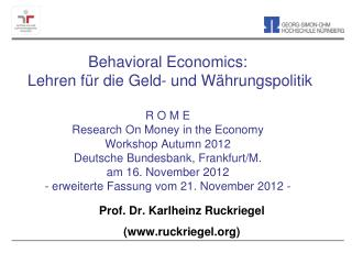 Behavioral Economics:    Lehren f r die Geld- und W hrungspolitik  R O M E Research On Money in the Economy Workshop Aut