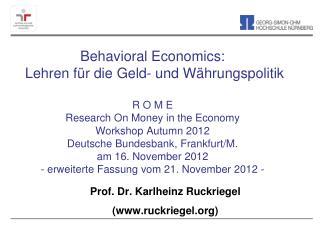 Behavioral Economics:    Lehren f r die Geld- und W hrungspolitik  R O M E Research On Money in the Economy Workshop Aut