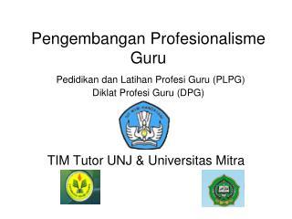 Pengembangan Profesionalisme Guru  Pedidikan dan Latihan Profesi Guru PLPG  Diklat Profesi Guru DPG