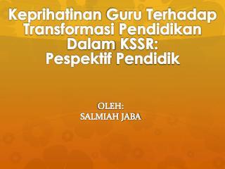 Keprihatinan Guru Terhadap Transformasi Pendidikan Dalam KSSR: Pespektif Pendidik