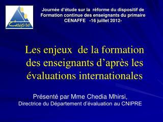 Journ e d  tude sur la  r forme du dispositif de Formation continue des enseignants du primaire CENAFFE   -16 juillet 20