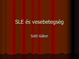 SLE  s vesebetegs g
