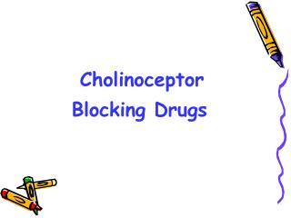 Cholinoceptor         Blocking Drugs