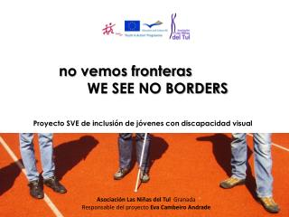No vemos fronteras        WE SEE NO BORDERS