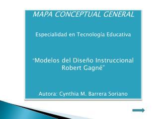 MAPA CONCEPTUAL GENERAL   Especialidad en Tecnolog a Educativa     Modelos del Dise o Instruccional Robert Gagn      Aut