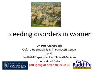 Dr. Paul Giangrande Oxford Haemophilia  Thrombosis Centre  and  Nuffield Department of Clinical Medicine University of O