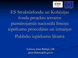 ES Strukturfondu un Kohezijas fonda projektu ietvaros piemerojamas nacionala limena iepirkumu proceduras un izmainas Pub