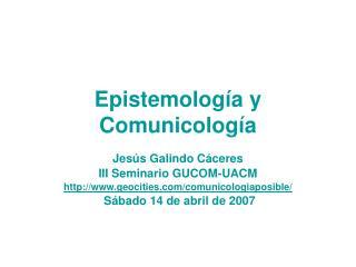 Epistemolog a y Comunicolog a