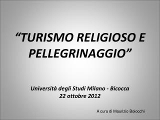TURISMO RELIGIOSO E PELLEGRINAGGIO    Universit  degli Studi Milano - Bicocca 22 ottobre 2012