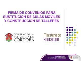 FIRMA DE CONVENIOS PARA SUSTITUCI N DE AULAS M VILES Y CONSTRUCCI N DE TALLERES