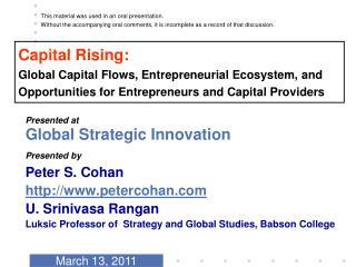 Presented at  Global Strategic Innovation Presented by  Peter S. Cohan petercohan U. Srinivasa Rangan Luksic Professor o