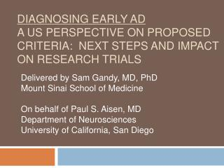 DIAGNOSING EARLY AD A US PERSPECTIVE ON PROPOSED CRITERIA:  NEXT STEPS AND IMPACT ON RESEARCH TRIALS