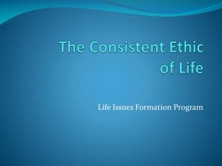 The Consistent Ethic  of Life