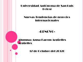 Universidad Aut noma de San Luis Potos   Nuevas Tendencias de negocios internacionales    LENOVO   Alumna: Anna Karem Ar