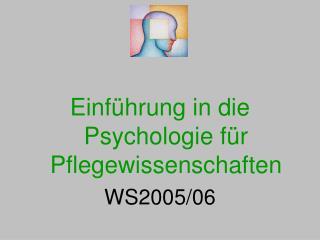 Einf hrung in die Psychologie f r Pflegewissenschaften WS2005