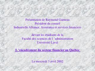Pr sentation de Raymond Garneau Pr sident du conseil Industrielle Alliance, Assurance et services financiers  devant les