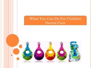 What You Can Do For Children Dental Care