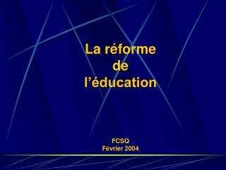 La r forme de l  ducation    FCSQ F vrier 2004
