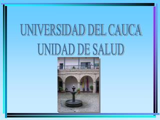 UNIVERSIDAD DEL CAUCA UNIDAD DE SALUD