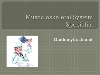 Musculoskeletal System Specialist