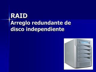 RAID Arreglo redundante de disco independiente
