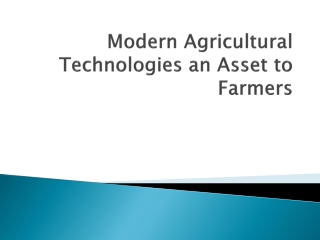 Modern Agricultural Technologies an Asset to Farmers