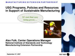 USG Programs, Policies and Resources in Support of Sustainable Manufacturing             Alex Folk, Center Operations Ma