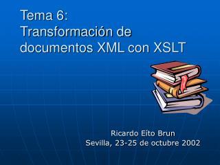 Tema 6:  Transformaci n de documentos XML con XSLT