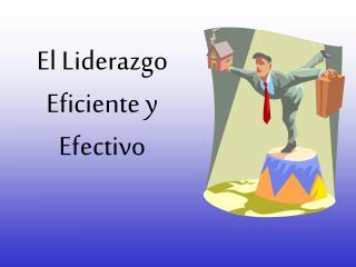 El Liderazgo Eficiente y Efectivo