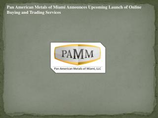 Pan American Metals of Miami Announces Upcoming Launch of On