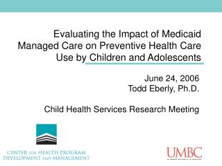 Evaluating the Impact of Medicaid Managed Care on Preventive Health Care Use by Children and Adolescents