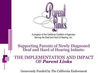 Supporting Parents of Newly Diagnosed Deaf and Hard of Hearing Infants:  THE IMPLEMENTATION AND IMPACT OF Parent Links