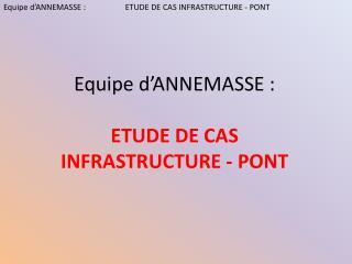 Equipe d ANNEMASSE :         ETUDE DE CAS INFRASTRUCTURE - PONT