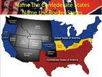 Name the Confederate States Name the Border States