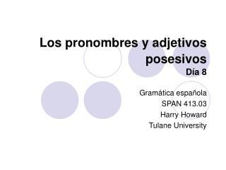 Los pronombres y adjetivos posesivos  D a 8