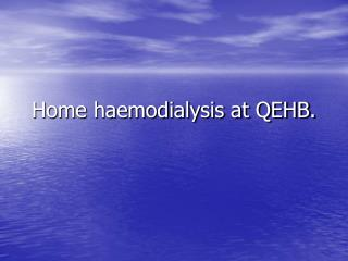 Home haemodialysis at QEHB.