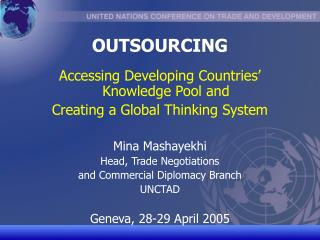 OUTSOURCING  Accessing Developing Countries  Knowledge Pool and  Creating a Global Thinking System  Mina Mashayekhi Head