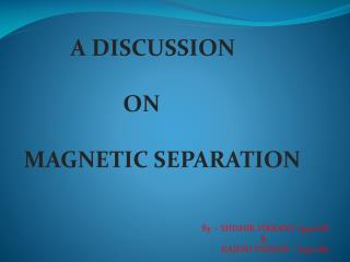A DISCUSSION            ON    MAGNETIC SEPARATION