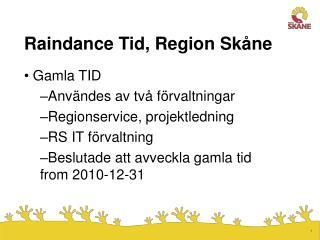 Raindance Tid, Region Sk ne