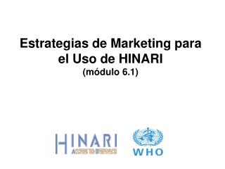 Estrategias de Marketing para el Uso de HINARI m dulo 6.1