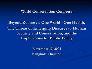 World Conservation Congress  Beyond Zoonoses: One World - One Health,  The Threat of Emerging Diseases to Human Security