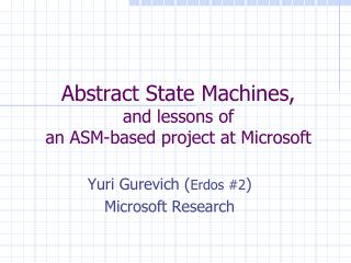 Abstract State Machines, and lessons of an ASM-based project at Microsoft