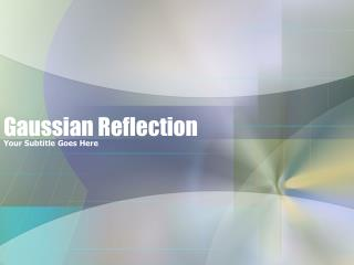 Gaussian Reflection