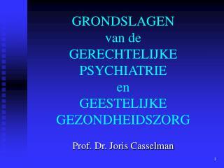 GRONDSLAGEN van de GERECHTELIJKE PSYCHIATRIE en GEESTELIJKE GEZONDHEIDSZORG
