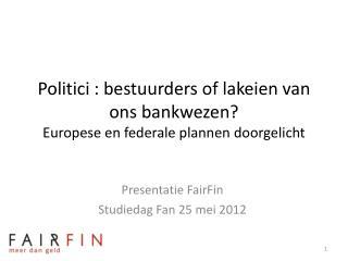 Politici : bestuurders of lakeien van ons bankwezen Europese en federale plannen doorgelicht